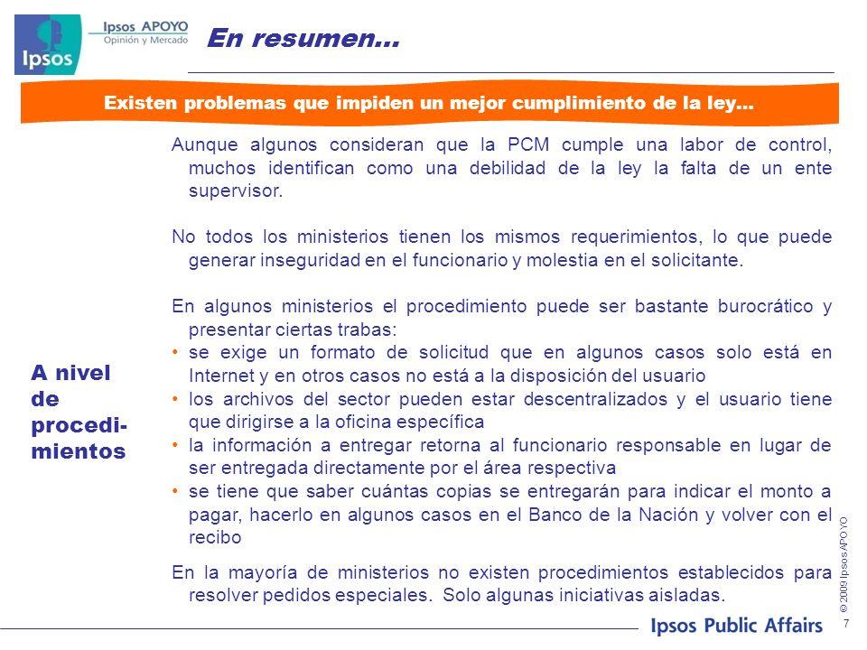 © 2009 Ipsos APOYO En resumen… 7 Existen problemas que impiden un mejor cumplimiento de la ley… Aunque algunos consideran que la PCM cumple una labor de control, muchos identifican como una debilidad de la ley la falta de un ente supervisor.