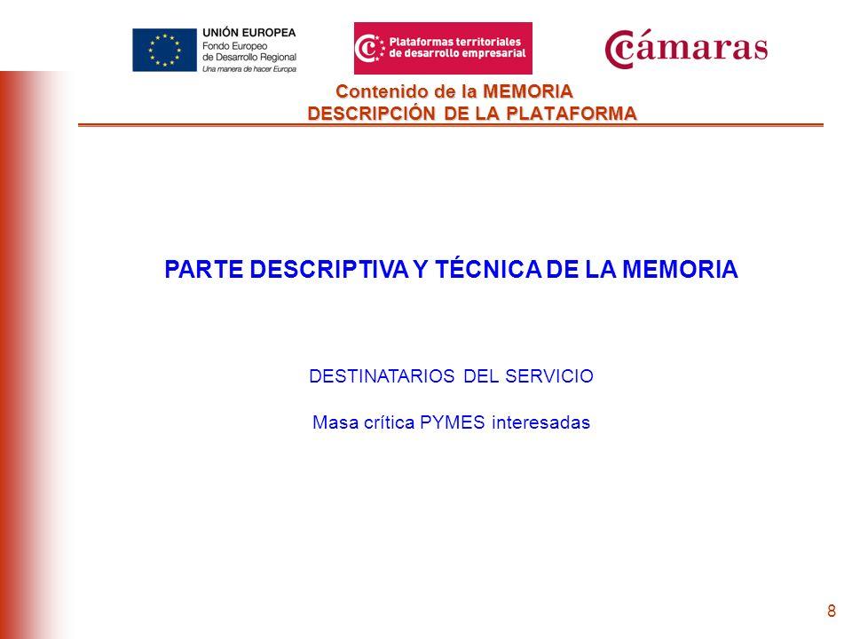 7 Contenido de la MEMORIA DESCRIPCIÓN DE LA PLATAFORMA PARTE DESCRIPTIVA Y TÉCNICA DE LA MEMORIA JUSTIFICACIÓN DE LA NECESIDAD / UTILIDAD DEL SERVICIO No competencia con Iniciativa Pública / Privada Interés por los servicios de la Plataforma