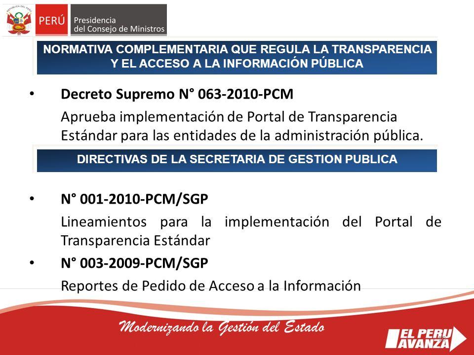 10 Modernizando la Gestión del Estado Decreto Supremo N° 063-2010-PCM Aprueba implementación de Portal de Transparencia Estándar para las entidades de