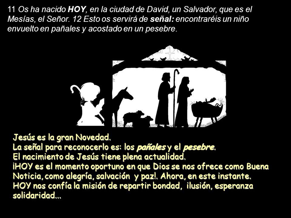 11 Os ha nacido HOY, en la ciudad de David, un Salvador, que es el Mesías, el Señor.