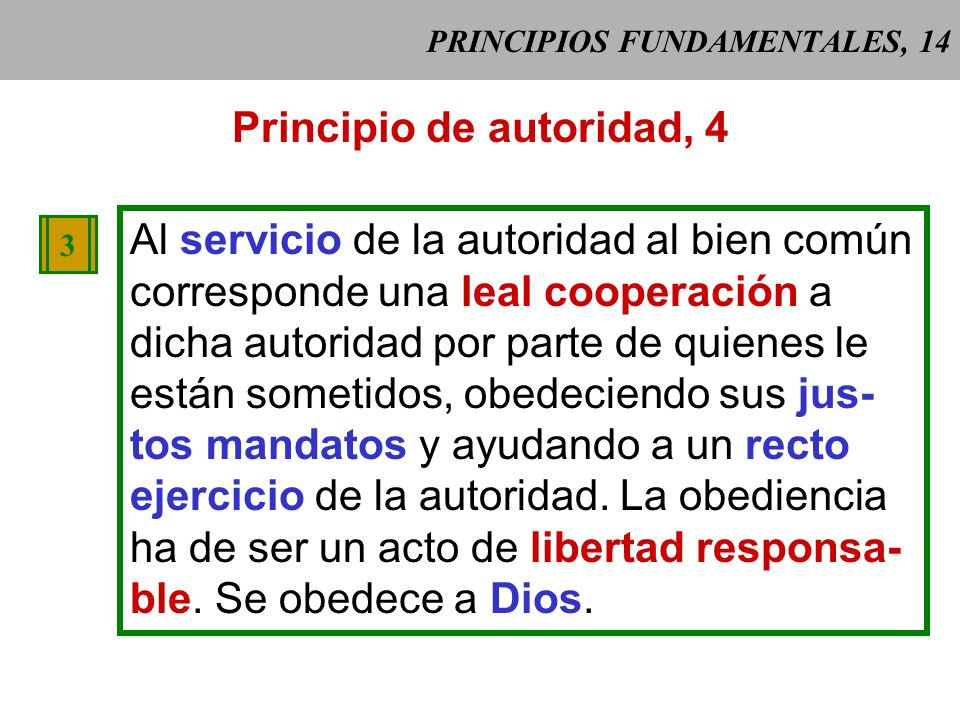 PRINCIPIOS FUNDAMENTALES, 13 Principio de autoridad, 3 1 CCE 1903 CCE 1903: la autoridad sólo se ejerce legítimamente si busca el bien común del grupo