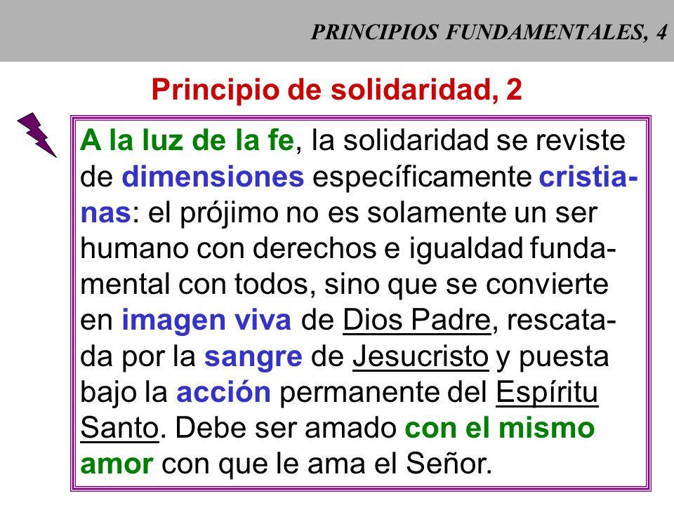 PRINCIPIOS FUNDAMENTALES, 3 Principio de solidaridad, 1 La solidaridad es una virtud humana, pero también una virtud cristiana: responde al seguimient