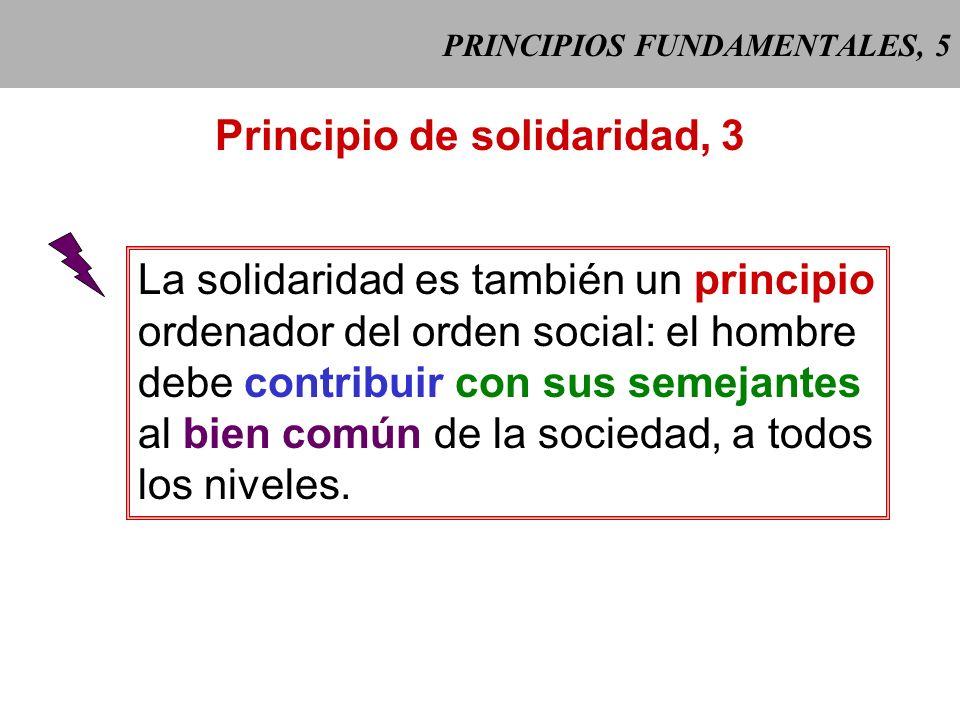 PRINCIPIOS FUNDAMENTALES, 4 Principio de solidaridad, 2 A la luz de la fe, la solidaridad se reviste de dimensiones específicamente cristia- nas: el p