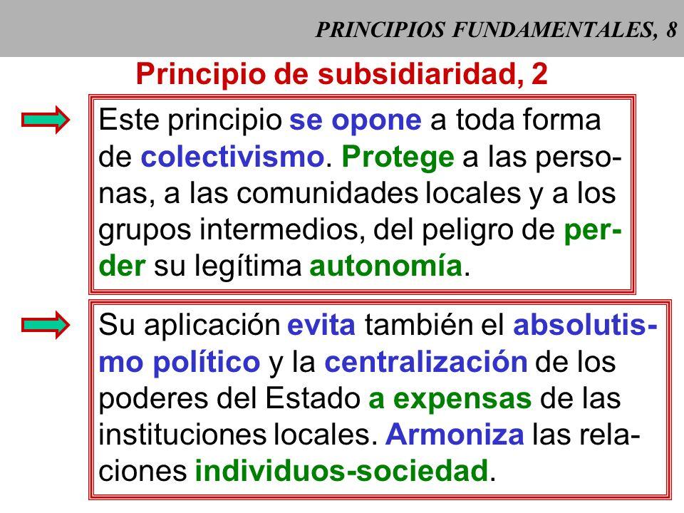 PRINCIPIOS FUNDAMENTALES, 7 Principio de subsidiaridad, 1 = Una estructura social de orden superior no debe interferir en la vida interna de un grupo