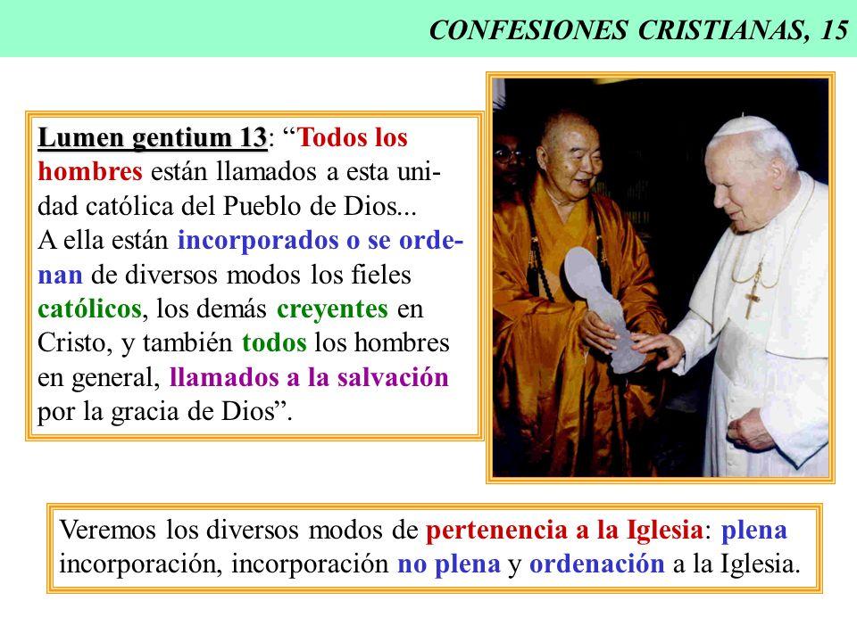 CONFESIONES CRISTIANAS, 15 Lumen gentium 13 Lumen gentium 13: Todos los hombres están llamados a esta uni- dad católica del Pueblo de Dios... A ella e