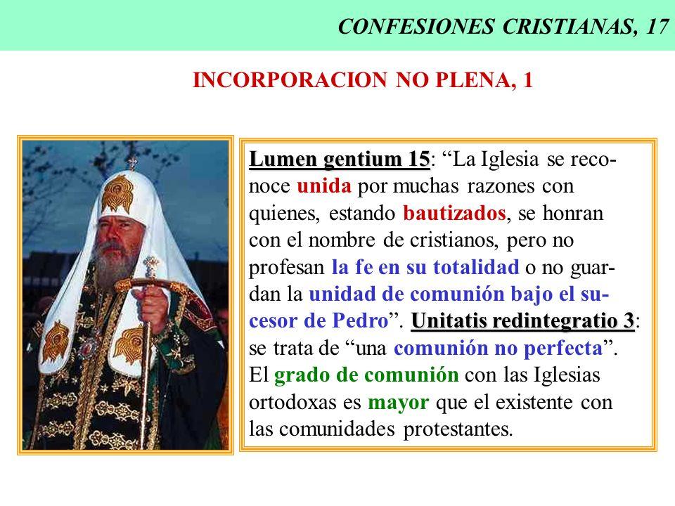 CONFESIONES CRISTIANAS, 17 INCORPORACION NO PLENA, 1 Lumen gentium 15 Lumen gentium 15: La Iglesia se reco- noce unida por muchas razones con quienes,