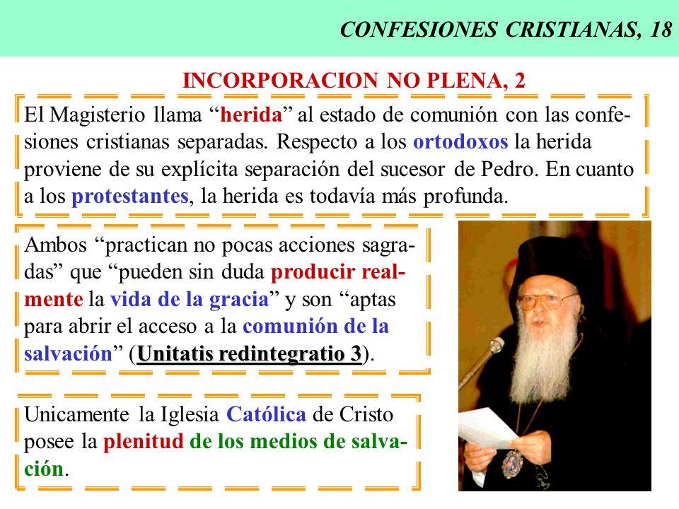 CONFESIONES CRISTIANAS, 18 INCORPORACION NO PLENA, 2 El Magisterio llama herida al estado de comunión con las confe- siones cristianas separadas. Resp