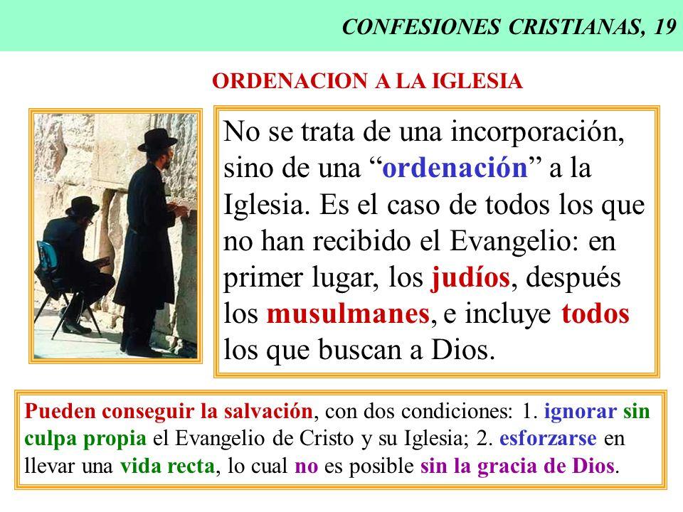 CONFESIONES CRISTIANAS, 19 ORDENACION A LA IGLESIA No se trata de una incorporación, sino de una ordenación a la Iglesia. Es el caso de todos los que