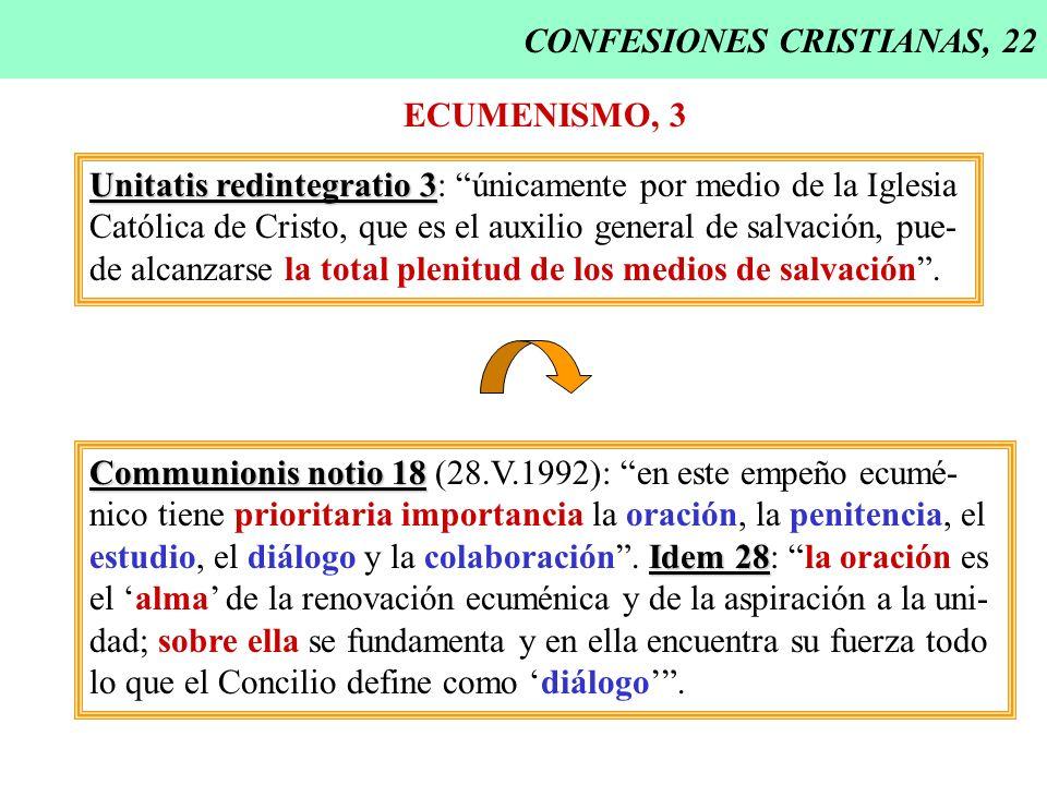 CONFESIONES CRISTIANAS, 22 ECUMENISMO, 3 Unitatis redintegratio 3 Unitatis redintegratio 3: únicamente por medio de la Iglesia Católica de Cristo, que