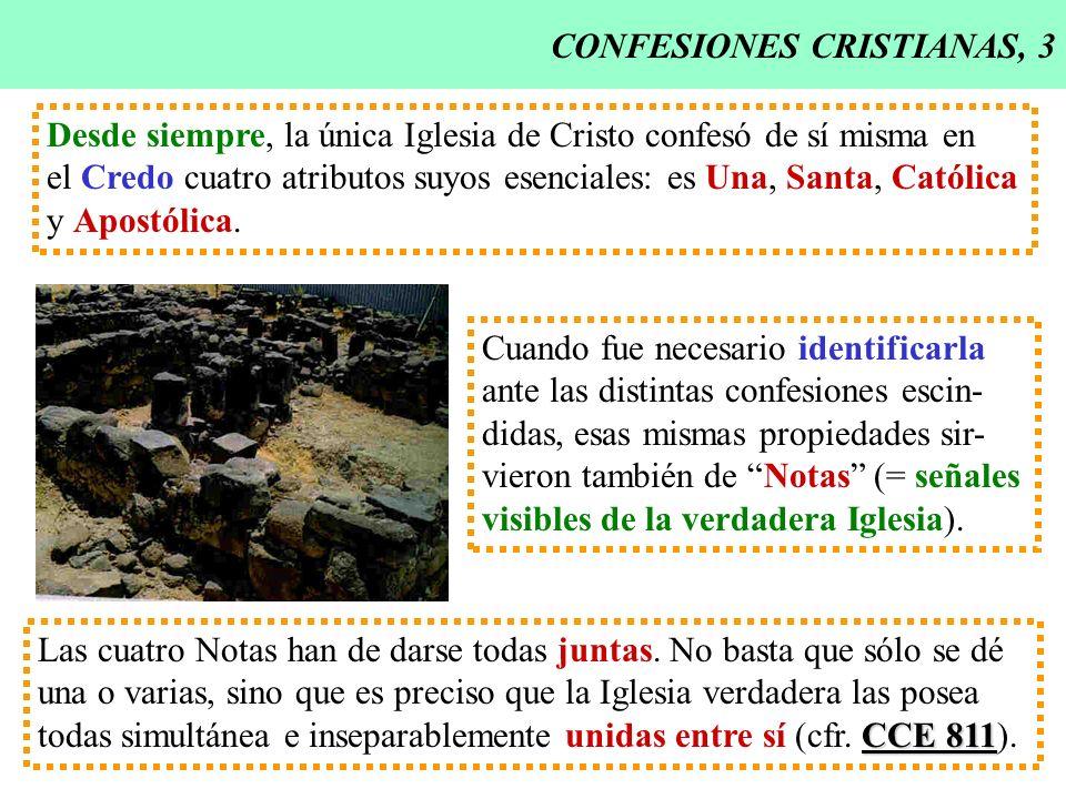 CONFESIONES CRISTIANAS, 3 Desde siempre, la única Iglesia de Cristo confesó de sí misma en el Credo cuatro atributos suyos esenciales: es Una, Santa,