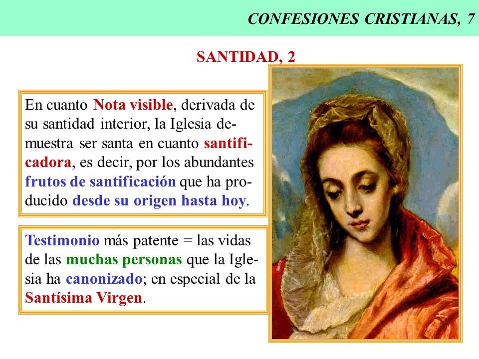 CONFESIONES CRISTIANAS, 7 SANTIDAD, 2 En cuanto Nota visible, derivada de su santidad interior, la Iglesia de- muestra ser santa en cuanto santifi- ca