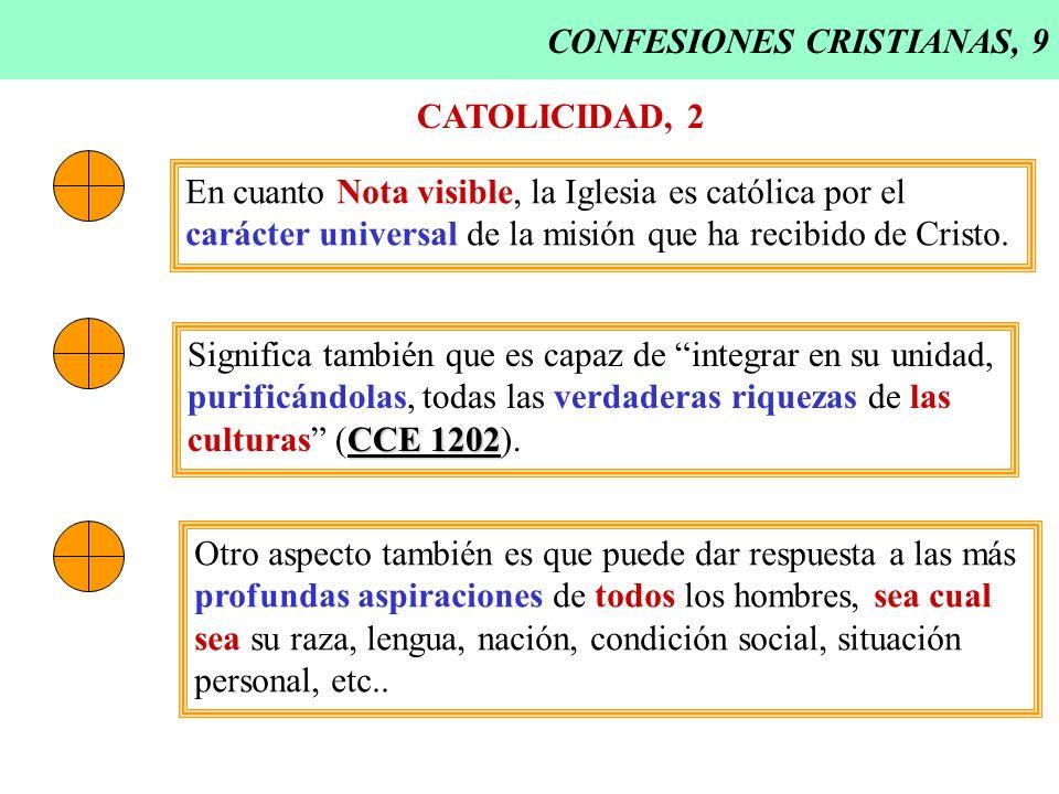 CONFESIONES CRISTIANAS, 9 CATOLICIDAD, 2 En cuanto Nota visible, la Iglesia es católica por el carácter universal de la misión que ha recibido de Cris