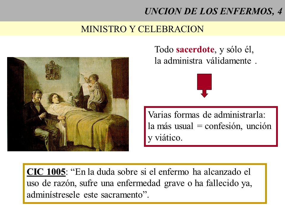UNCION DE LOS ENFERMOS, 4 MINISTRO Y CELEBRACION Todo sacerdote, y sólo él, la administra válidamente. Varias formas de administrarla: la más usual =