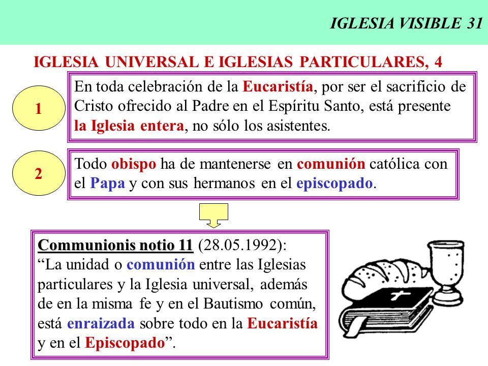 IGLESIA VISIBLE 31 En toda celebración de la Eucaristía, por ser el sacrificio de Cristo ofrecido al Padre en el Espíritu Santo, está presente la Igle