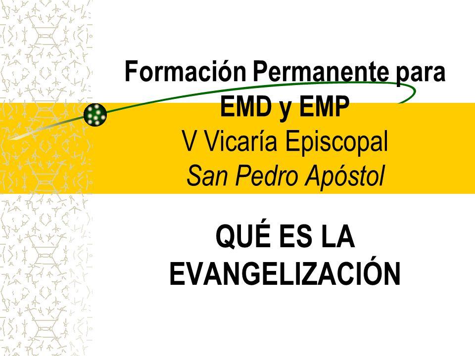 Formación Permanente para EMD y EMP V Vicaría Episcopal San Pedro Apóstol QUÉ ES LA EVANGELIZACIÓN