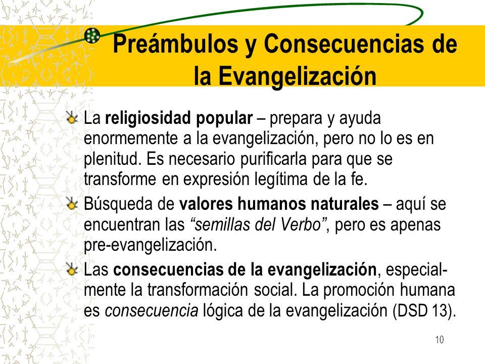 10 Preámbulos y Consecuencias de la Evangelización La religiosidad popular – prepara y ayuda enormemente a la evangelización, pero no lo es en plenitu