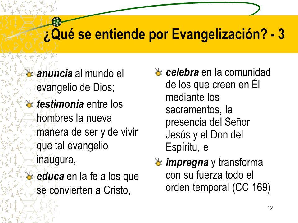 12 ¿Qué se entiende por Evangelización? - 3 anuncia al mundo el evangelio de Dios; testimonia entre los hombres la nueva manera de ser y de vivir que