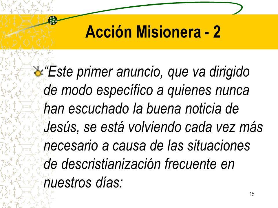 15 Acción Misionera - 2 Este primer anuncio, que va dirigido de modo específico a quienes nunca han escuchado la buena noticia de Jesús, se está volvi
