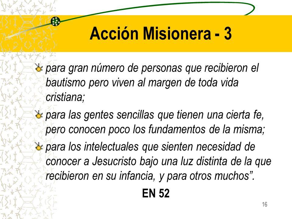 16 Acción Misionera - 3 para gran número de personas que recibieron el bautismo pero viven al margen de toda vida cristiana; para las gentes sencillas