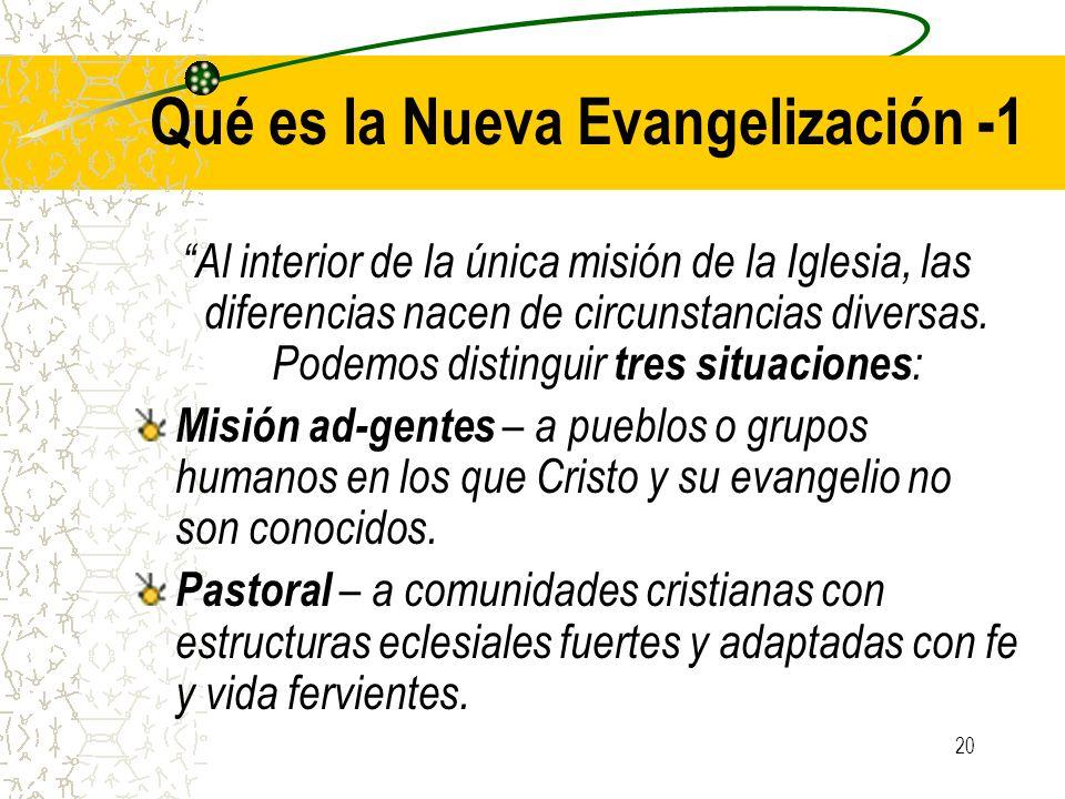 20 Qué es la Nueva Evangelización -1 Al interior de la única misión de la Iglesia, las diferencias nacen de circunstancias diversas. Podemos distingui