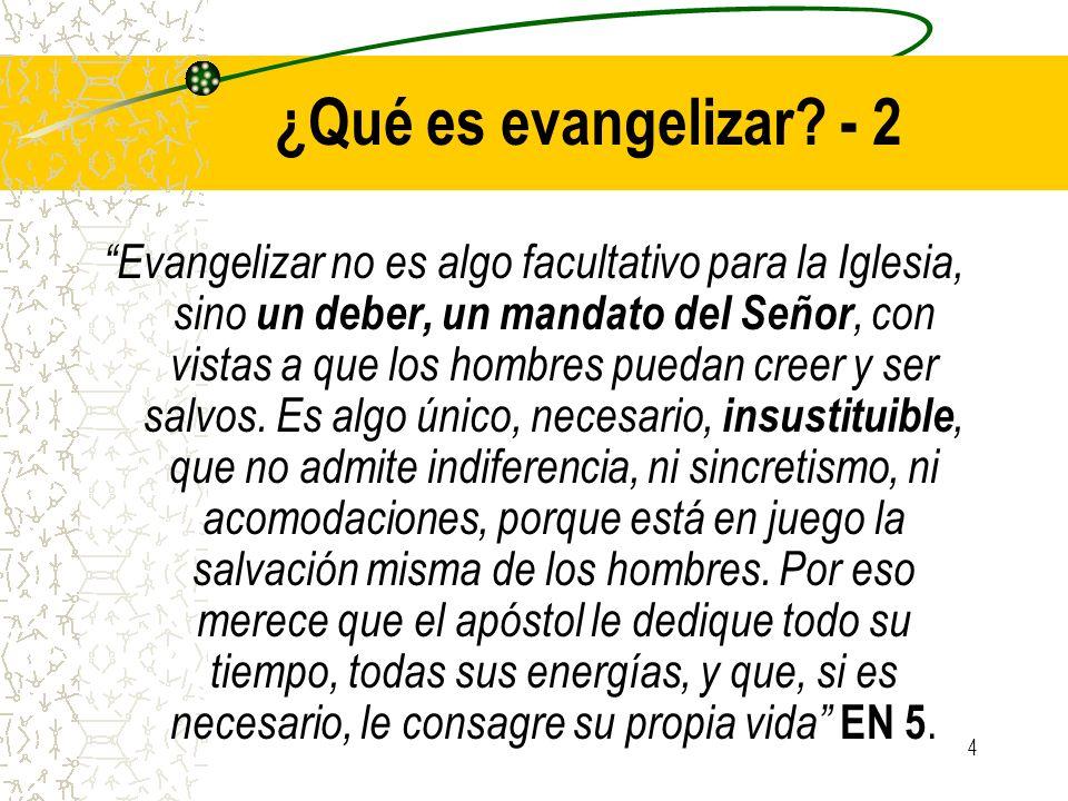 4 ¿Qué es evangelizar? - 2 Evangelizar no es algo facultativo para la Iglesia, sino un deber, un mandato del Señor, con vistas a que los hombres pueda