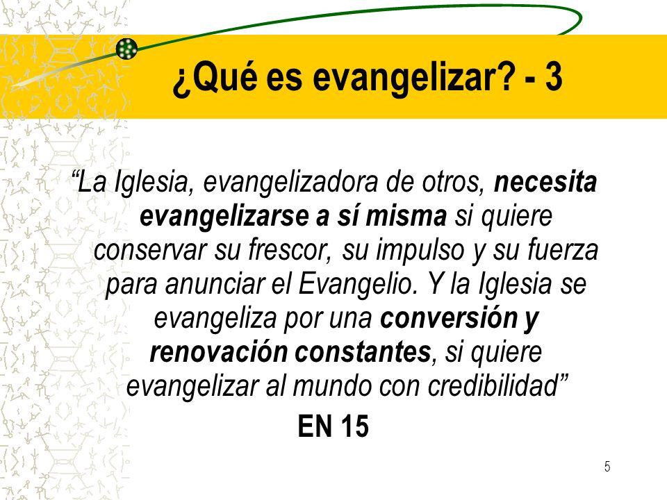 5 ¿Qué es evangelizar? - 3 La Iglesia, evangelizadora de otros, necesita evangelizarse a sí misma si quiere conservar su frescor, su impulso y su fuer