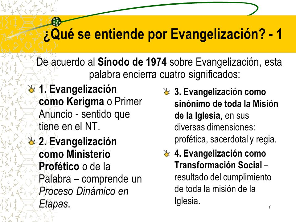 7 ¿Qué se entiende por Evangelización? - 1 1. Evangelización como Kerigma o Primer Anuncio - sentido que tiene en el NT. 2. Evangelización como Minist