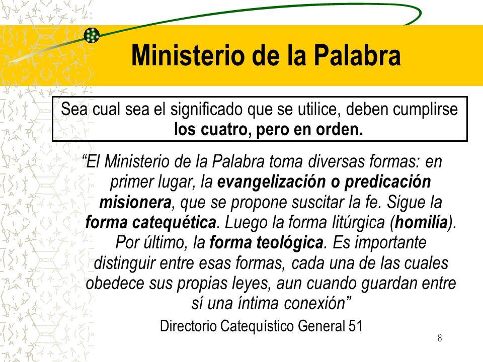 8 Ministerio de la Palabra El Ministerio de la Palabra toma diversas formas: en primer lugar, la evangelización o predicación misionera, que se propon