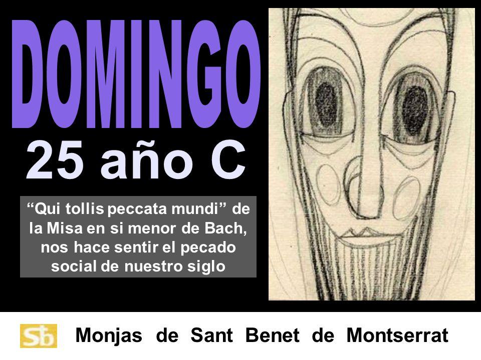 Qui tollis peccata mundi de la Misa en si menor de Bach, nos hace sentir el pecado social de nuestro siglo Monjas de Sant Benet de Montserrat 25 año C