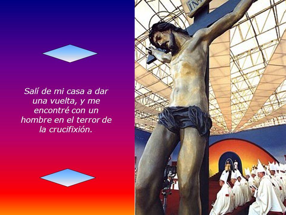 ...y diles a todos los que encuentres que hay un hombre clavado en una cruz.