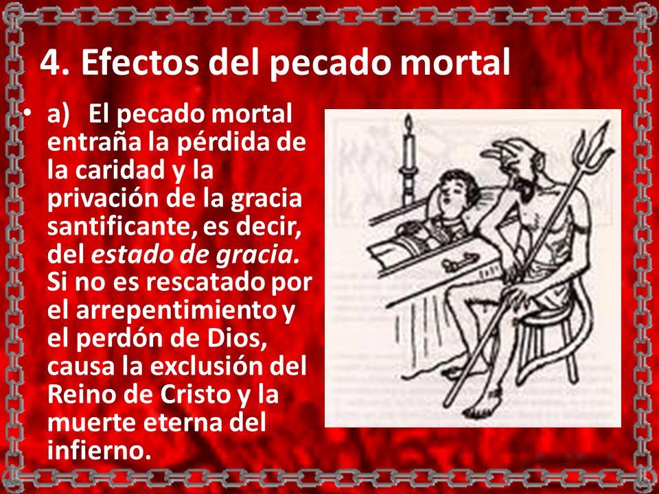 4. Efectos del pecado mortal a)El pecado mortal entraña la pérdida de la caridad y la privación de la gracia santificante, es decir, del estado de gra