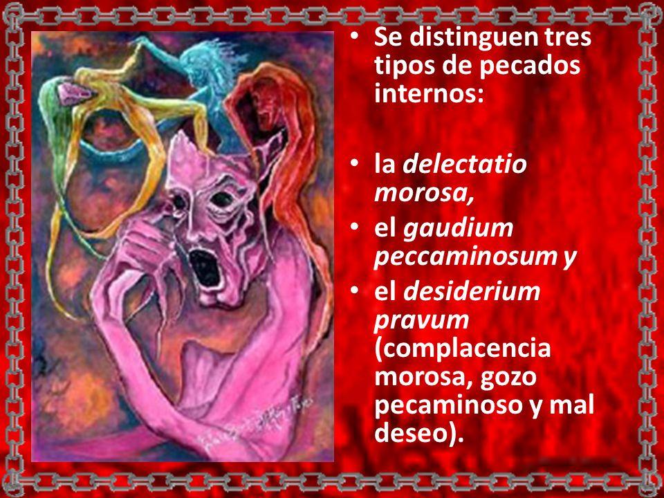 Se distinguen tres tipos de pecados internos: la delectatio morosa, el gaudium peccaminosum y el desiderium pravum (complacencia morosa, gozo pecamino