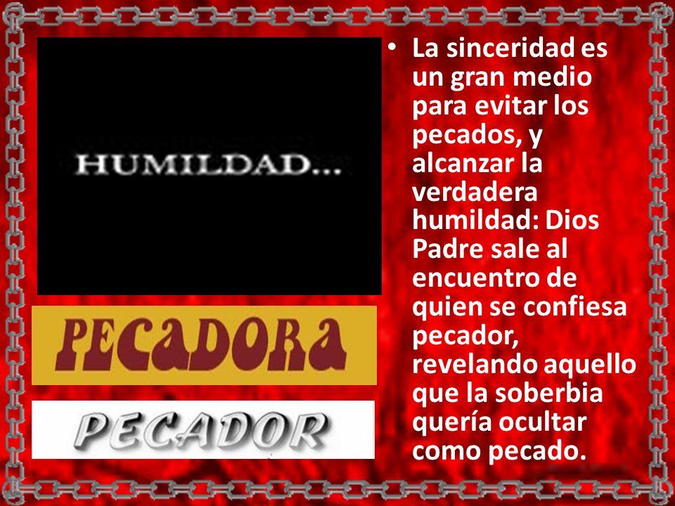 La sinceridad es un gran medio para evitar los pecados, y alcanzar la verdadera humildad: Dios Padre sale al encuentro de quien se confiesa pecador, r