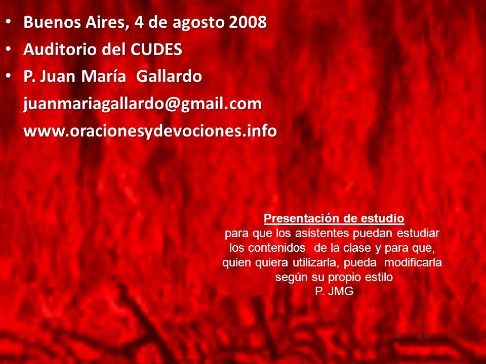 Buenos Aires, 4 de agosto 2008 Buenos Aires, 4 de agosto 2008 Auditorio del CUDES Auditorio del CUDES P. Juan María Gallardo P. Juan María Gallardojua