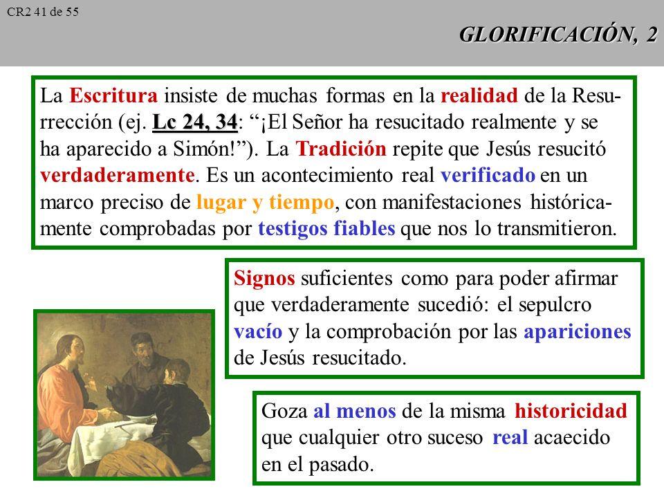GLORIFICACIÓN, 1 Para el racionalismo sólo son históricos aquellos sucesos cuyas causas y efectos son intramundanos y comprobables por la expe- rienci