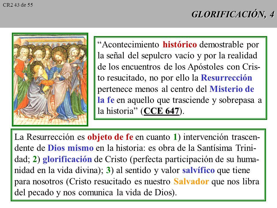 GLORIFICACIÓN, 3 CCE 643 CCE 643: Ante estos testimonios es imposible interpretar la Re- surrección de Cristo fuera del orden físico, y no reconocerla