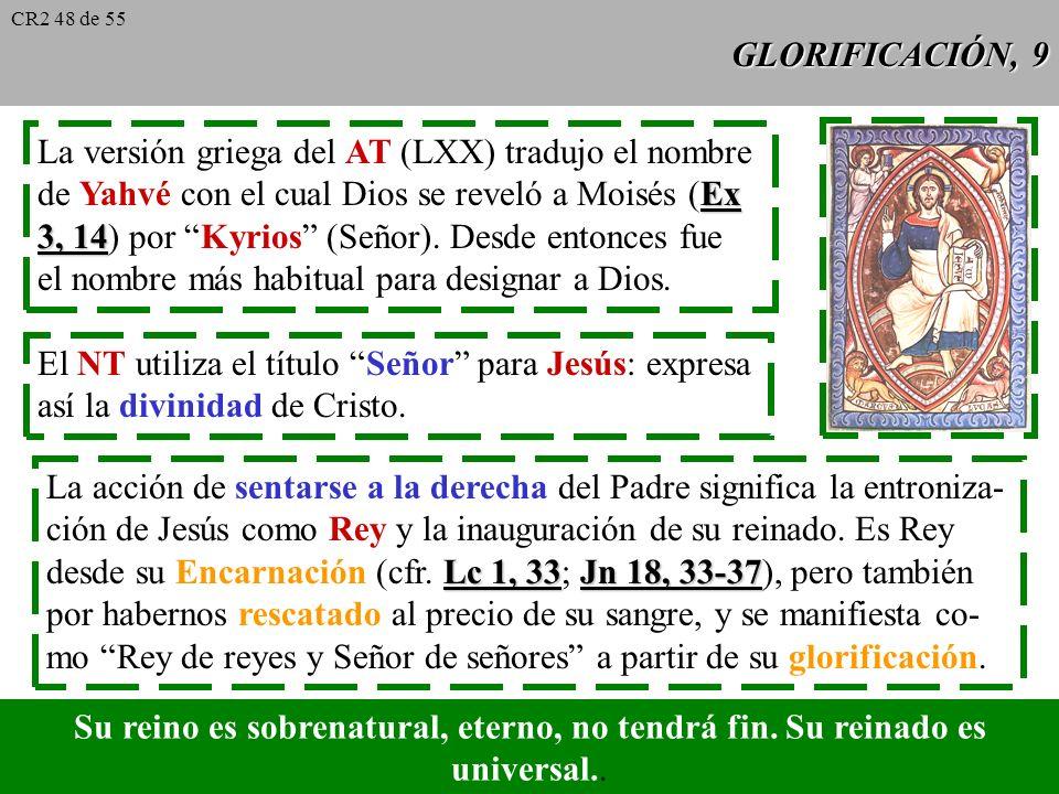 GLORIFICACIÓN, 8 La Ascensión del Señor es un acontecimiento a la vez histórico y trascendente. Con la Ascensión se completa la manifestación de la gl