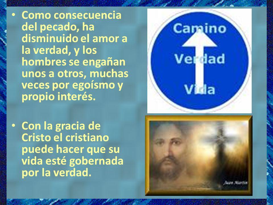 c)La virtud que inclina a decir siempre la verdad se llama veracidad, sinceridad o franqueza.