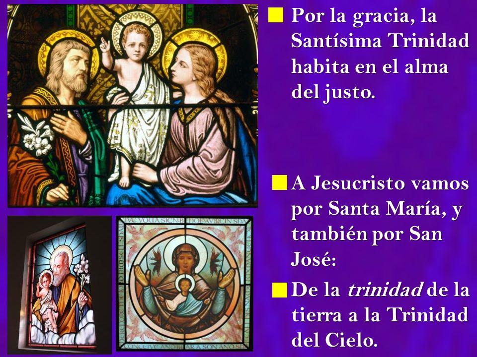 Por la gracia, la Santísima Trinidad habita en el alma del justo. Por la gracia, la Santísima Trinidad habita en el alma del justo. A Jesucristo vamos