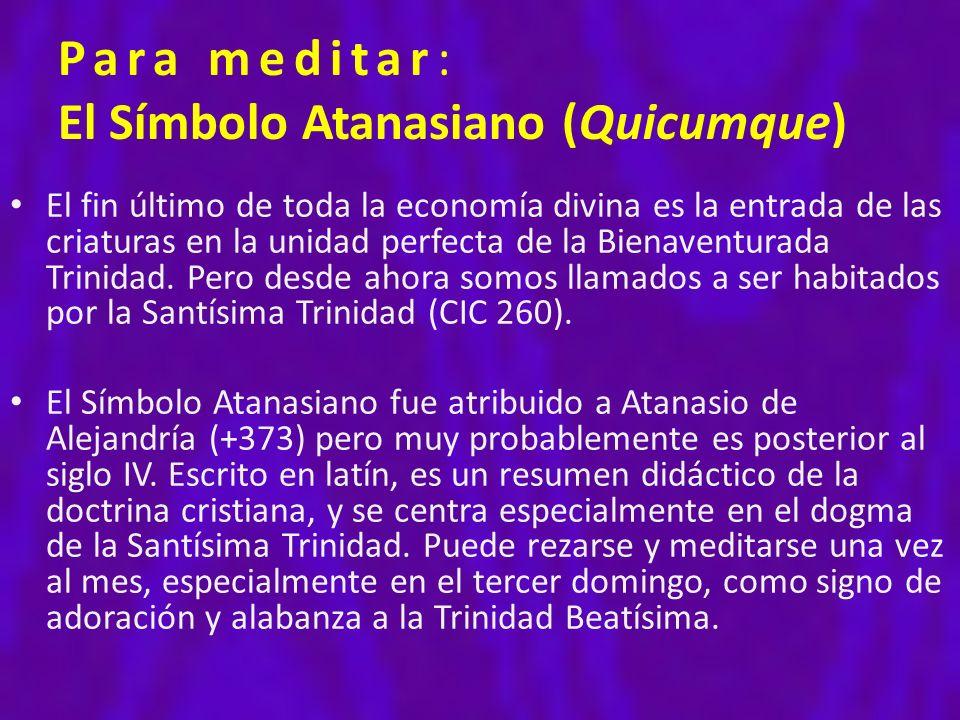 Para meditar: El Símbolo Atanasiano (Quicumque) El fin último de toda la economía divina es la entrada de las criaturas en la unidad perfecta de la Bi