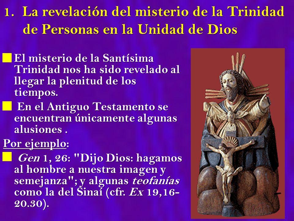 1. La revelación del misterio de la Trinidad de Personas en la Unidad de Dios El misterio de la Santísima Trinidad nos ha sido revelado al llegar la p