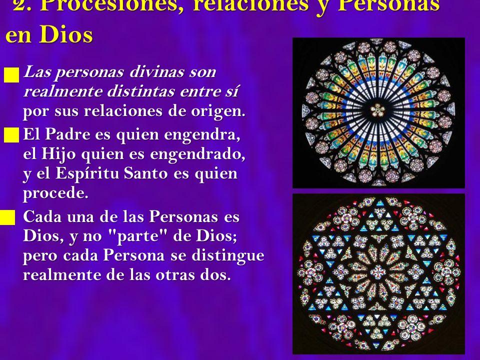 2. Procesiones, relaciones y Personas en Dios 2. Procesiones, relaciones y Personas en Dios Las personas divinas son realmente distintas entre sí por