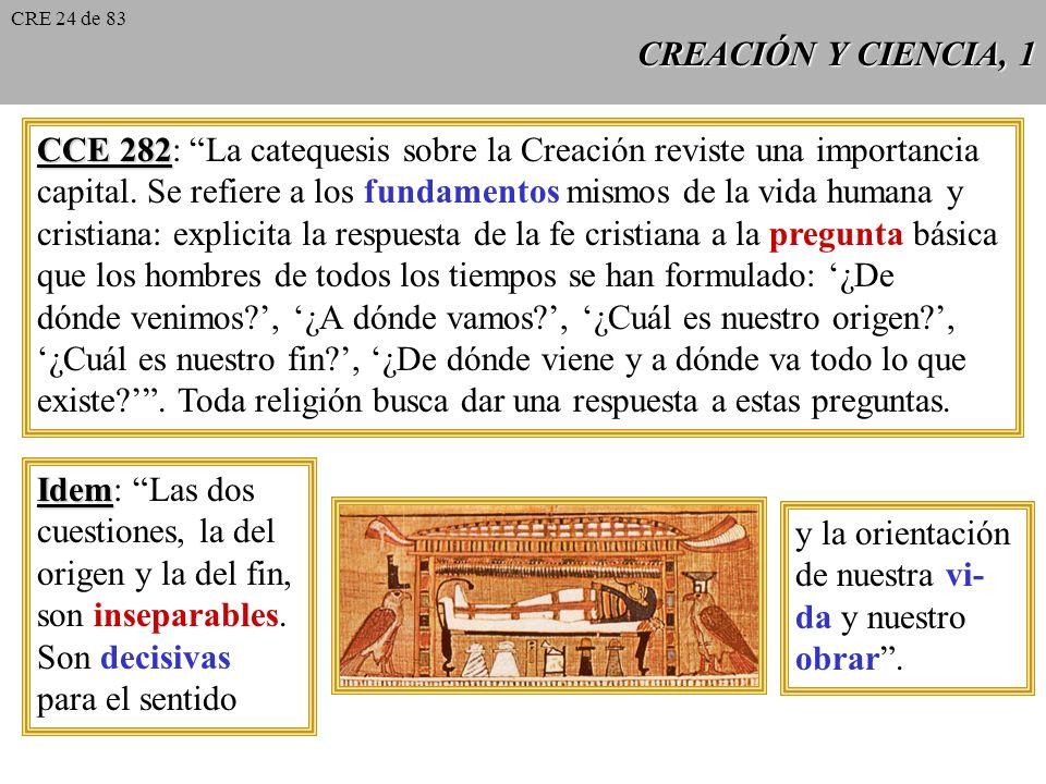 CREACIÓN Y CIENCIA, 1 CCE 282 CCE 282: La catequesis sobre la Creación reviste una importancia capital.