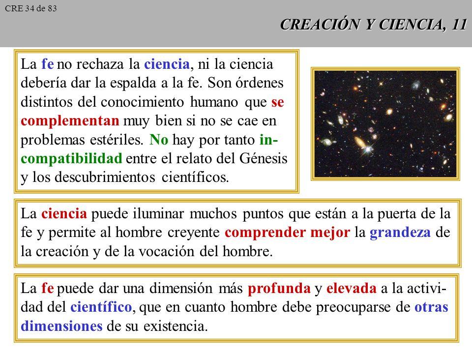 CREACIÓN Y CIENCIA, 10 El creyente asiente a las verdades de Dios no porque vengan demos- tradas, sino porque su origen está en Dios, que no puede eng