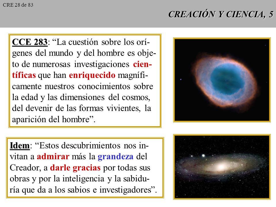 CREACIÓN Y CIENCIA, 4 CCE 289 CCE 289: Entre todas las palabras de la sagrada Escritura sobre la creación, los tres primeros capítulos del Génesis ocu