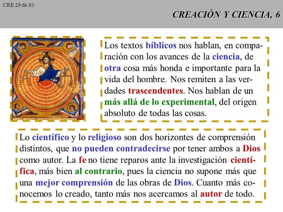 CREACIÓN Y CIENCIA, 5 CCE 283 CCE 283: La cuestión sobre los orí- genes del mundo y del hombre es obje- to de numerosas investigaciones cien- tíficas