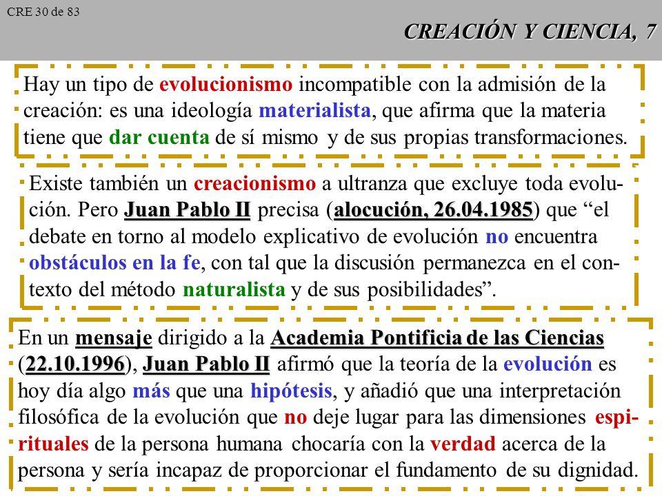CREACIÓN Y CIENCIA, 6 Los textos bíblicos nos hablan, en compa- ración con los avances de la ciencia, de otra cosa más honda e importante para la vida