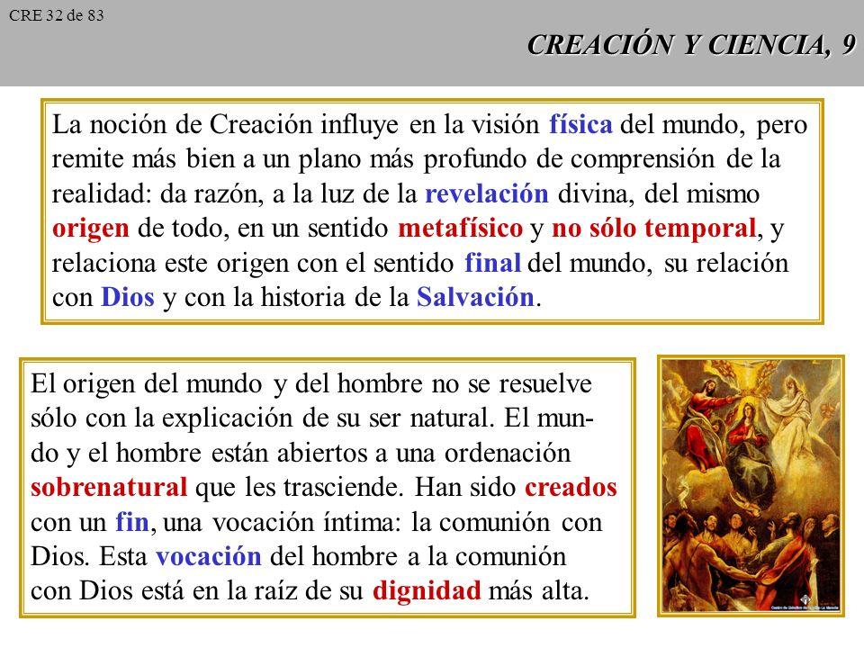 CREACIÓN Y CIENCIA, 8 El Magisterio de la Iglesia no prohibe que (...) se trate en las in- vestigaciones y disputas de los entendidos en uno y otro ca