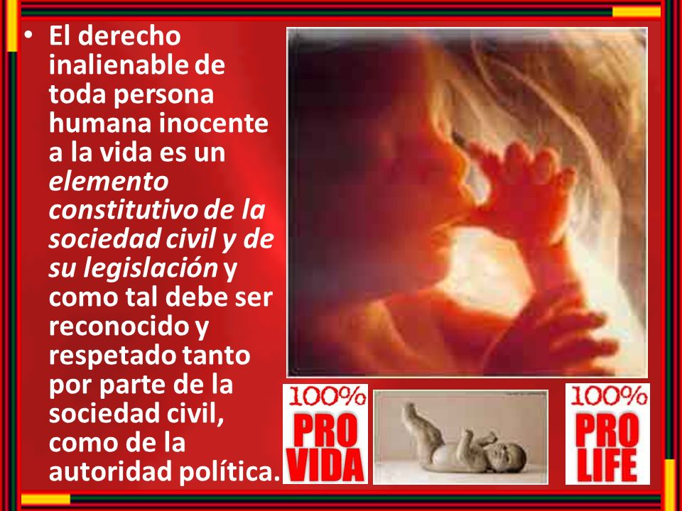 El derecho inalienable de toda persona humana inocente a la vida es un elemento constitutivo de la sociedad civil y de su legislación y como tal debe