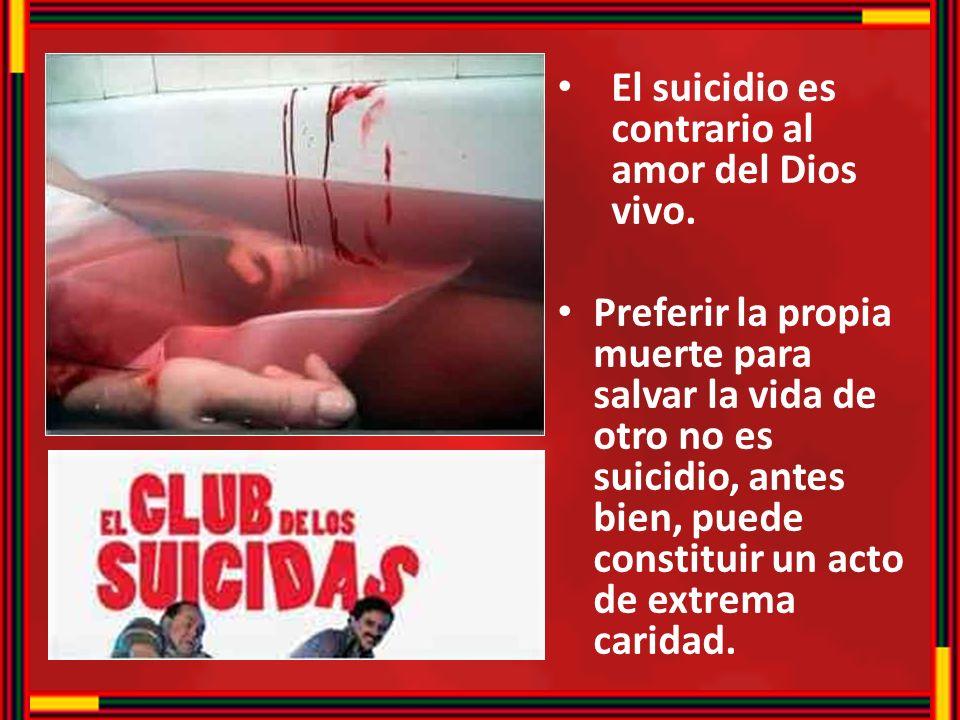 El suicidio es contrario al amor del Dios vivo. Preferir la propia muerte para salvar la vida de otro no es suicidio, antes bien, puede constituir un